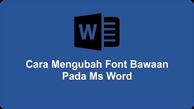 Cara Mengubah Font Bawaan Pada Ms Word
