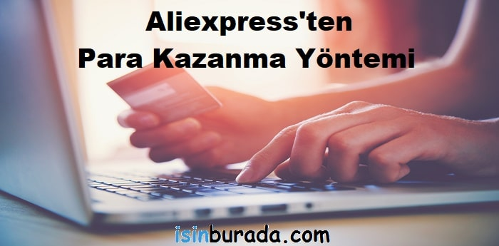 Aliexpress'ten Para Kazanma Yöntemi