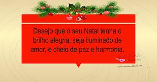 Desejo que o seu Natal tenha o brilho alegria, seja iluminado de amor, e cheio de paz e harmonia. Feliz Natal!