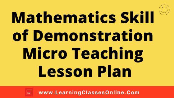 Mathematics Skill of Demonstration Micro Teaching Lesson Plan For B.Ed/DELED Free Download PDF | Skill of Demonstration in Math Micro Lesson Plan | maths lesson plan on Demonstration Skill Skill of microteaching
