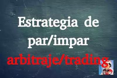 pizarra estrategia par/impar arbitraje/trading