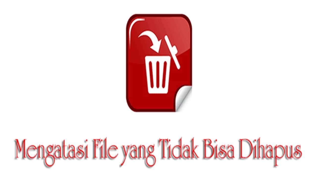 5 Tutorial Cara Menghapus File Yang Tidak Bisa Dihapus