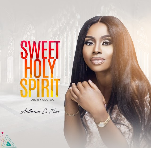 Music: SWEET HOLY SPIRIT - Anthonia E Zion