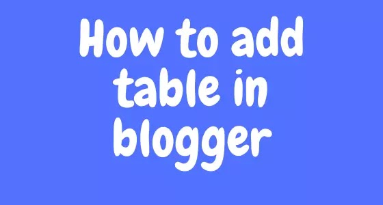 How to add table in blogger
