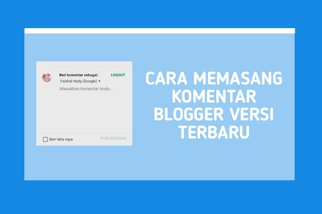 Cara Memasang Komentar Blogger Versi Terbaru