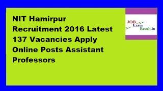 NIT Hamirpur Recruitment 2016 Latest 137 Vacancies Apply Online Posts Assistant Professors