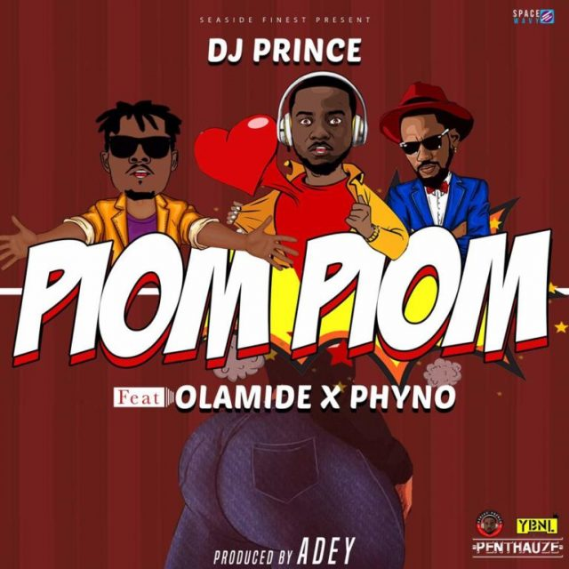 DJ Prince ft. Olamide & Phyno – Piom Piom | Audio Download