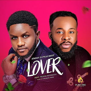 LYRICS: Jimmy D Psalmist - Lover Ft. Prospa Ochimana