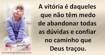 A vitória é daqueles que não têm medo de abandonar todas as dúvidas e confiar no caminho que Deus traçou.