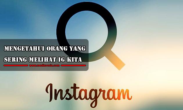 Cara Mengetahui Orang yang Sering Melihat Instagram Kita