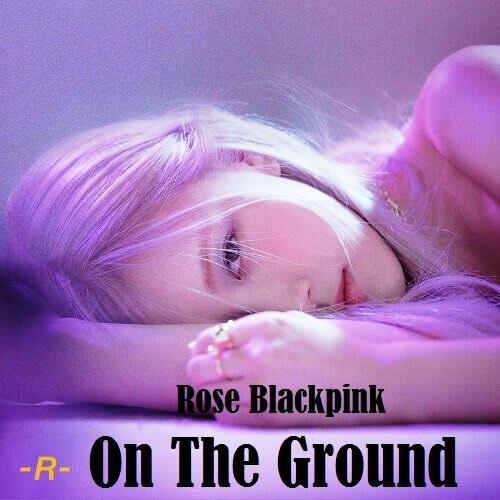 Lirik lagu ROSE On The Ground dan Terjemahan
