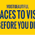 Most Beautiful Places to Visit before You Die #infographic