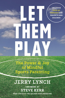 Let Them Play: The Mindful Way to Parent Kids for Fun and Success in Sports