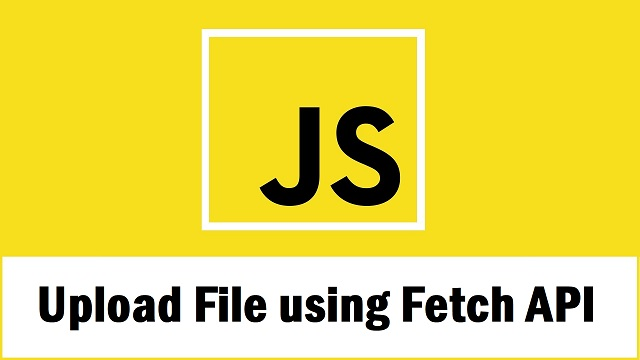 File Upload in JavaScript using Fetch API with PHP