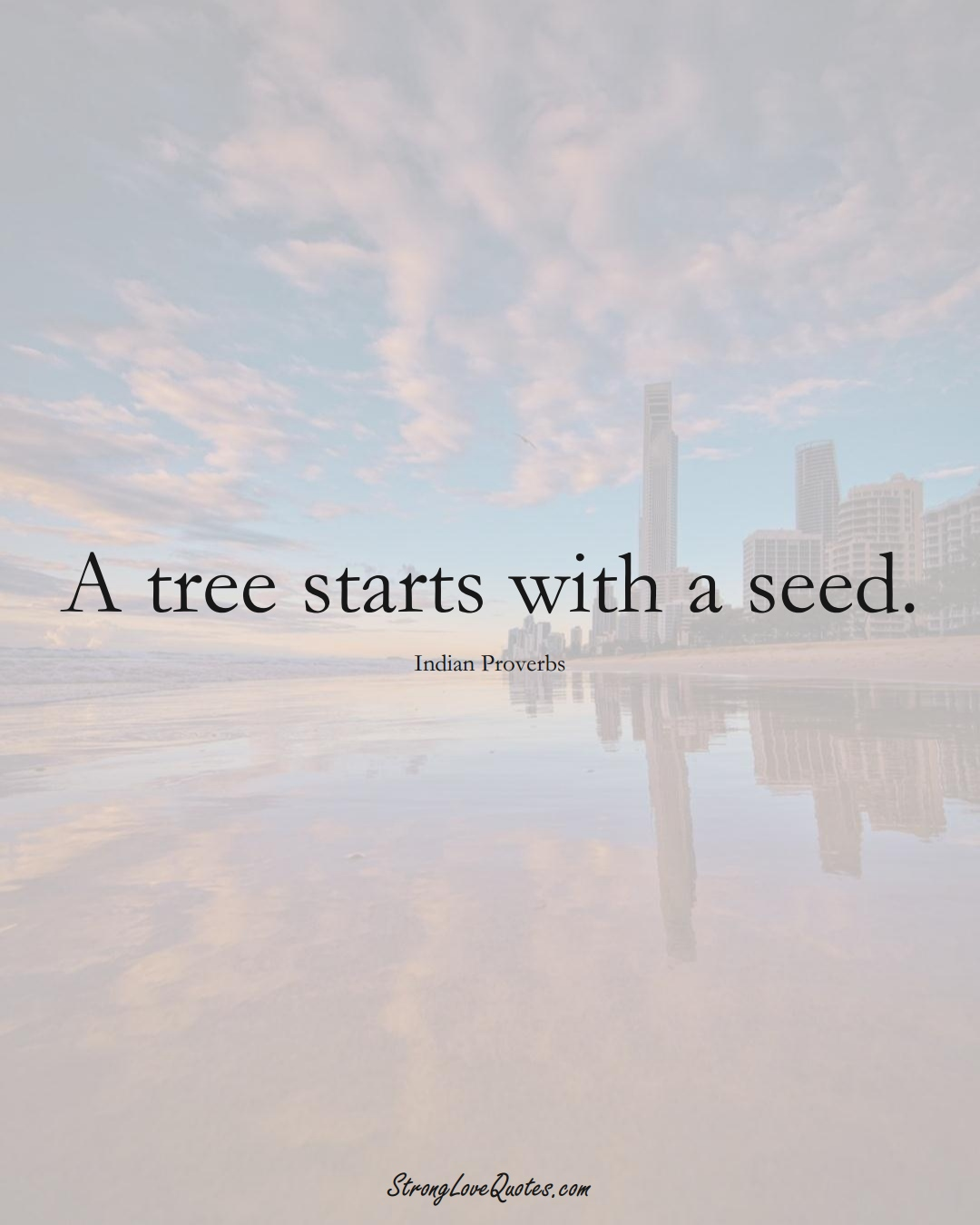 A tree starts with a seed. (Indian Sayings);  #AsianSayings