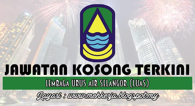Jawatan Kosong Terkini 2016 di Lembaga Urus Air Selangor (LUAS)