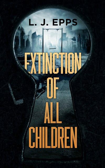 Extinction Of All Children (Extinction Of All Children Book 1) by L. J. Epps