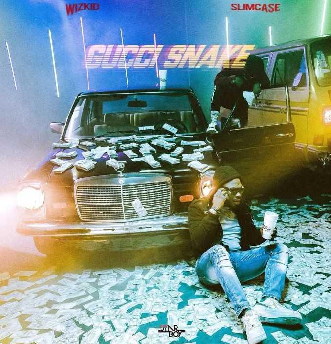 Wizkid ft SlimCase -Gucci Snake