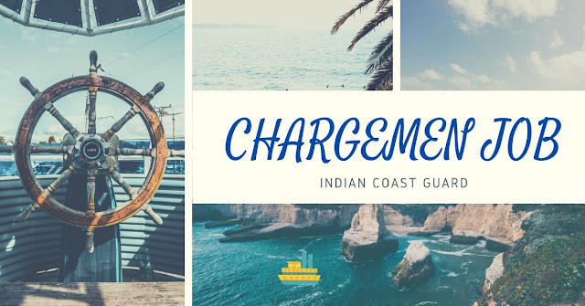 CHARGEMEN JOB IN INDIAN COAST GUARD COMPLETE INFORMATION|SALARY|WORK DETAIL