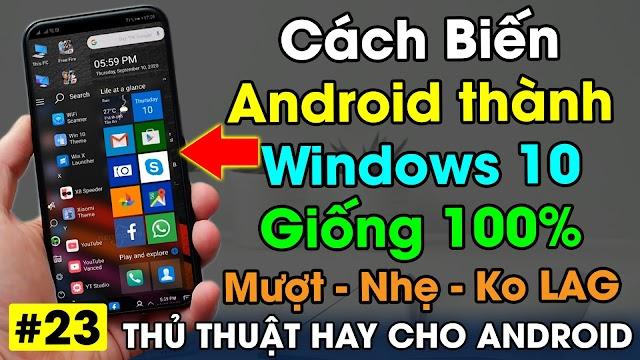 Ứng dụng biến Giao diện điện thoại Android thành Windows 10 giống 100% cực Đẹp