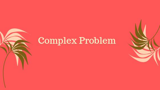 COMPLEX PROBLEM