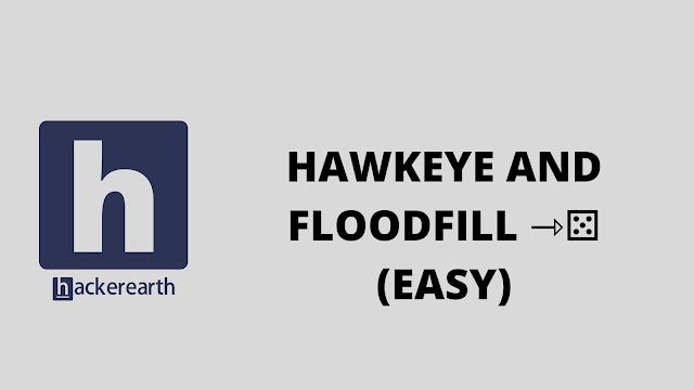 HackerEarth HAWKEYE AND FLOODFILL ⇾⚄ (EASY) problem solution