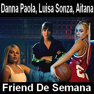 Danna Paola, Luisa Sonza, Aitana - Friend De Semana