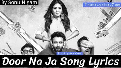 door-na-ja-song-lyrics-sonu-nigam-mitron-jackky-bhagnani-kritika-kamra