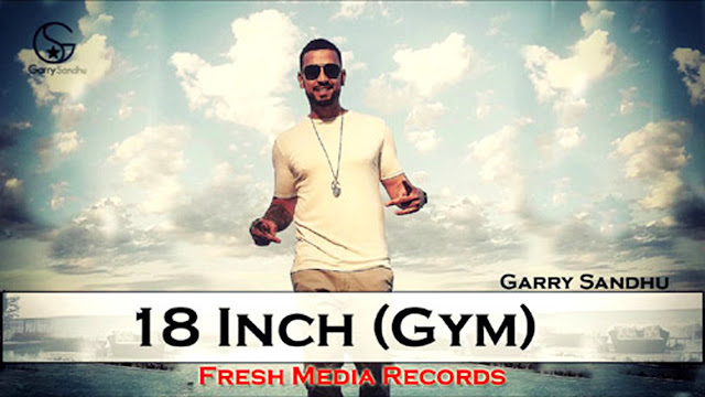 Gym (18 Inch Da Dola) Lyrics – Garry Sandhu | Punjabi Song
