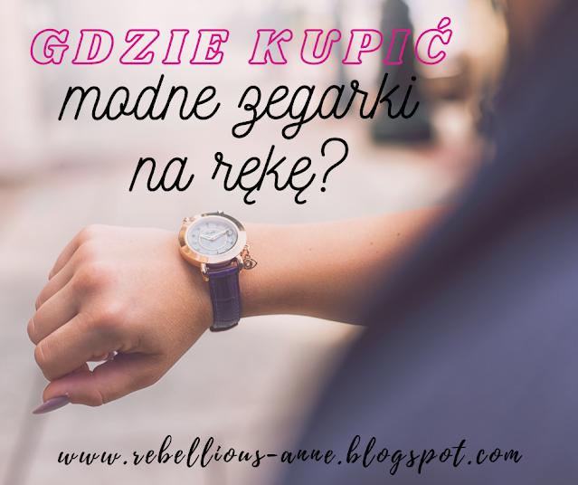 Gdzie kupić modne zegarki na rękę? *dla niej i dla niego