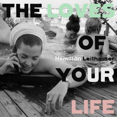 Hamilton Leithauser - The Loves of Your Life (2020) - Album Download, Itunes Cover, Official Cover, Album CD Cover Art, Tracklist, 320KBPS, Zip album