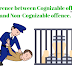 संज्ञेय और असंज्ञेय अपराधों में क्या अंतर है ? Difference between cognizable offence and non-cognizable offence