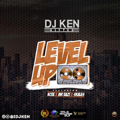 DJ Ken Ft Kcee, Mr Eazi & Skales - #LevelUPMix