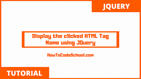 Display clicked HTML Tag Name using JQuery