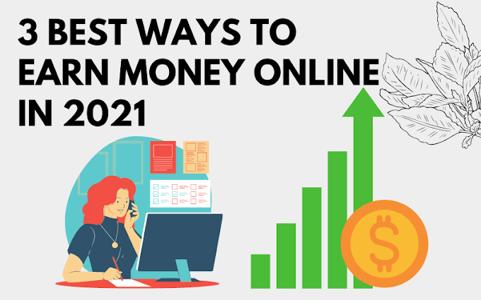 3 Best Ways To Earn Money Online in 2021