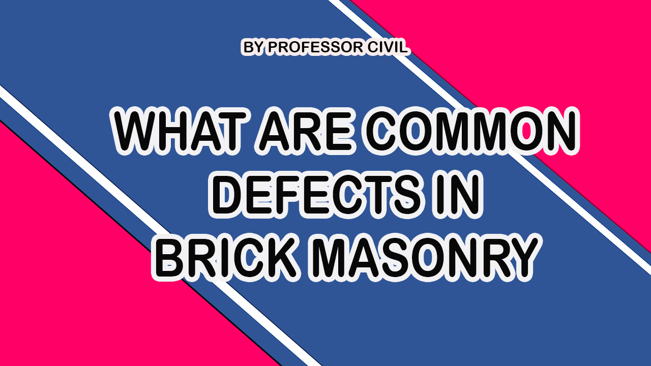 WHAT ARE COMMON DEFECTS IN BRICK MASONRY