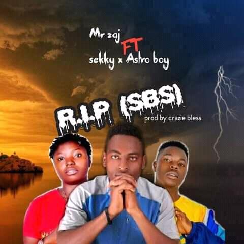 Music] Mr. Zaj ft Sekky and Astro boy - R.I.P (SBS) (prod. Crazie Bless) #Arewapublisize