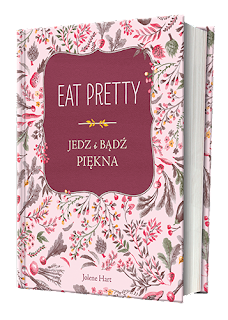 """Jedz i bądź piękna, czyli """"Eat pretty"""""""