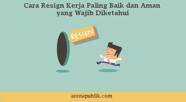 cara resign kerja baik