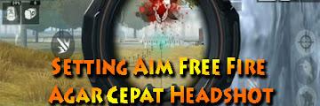 Cara Setting Aim Free Fire Agar Cepat Headshot