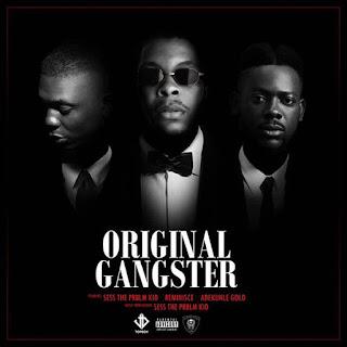 DOWNLOAD MUSIC: Sess  ft. Reminisce , Adekunle Gold – Original Gangster