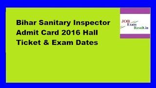 Bihar Sanitary Inspector Admit Card 2016 Hall Ticket & Exam Dates
