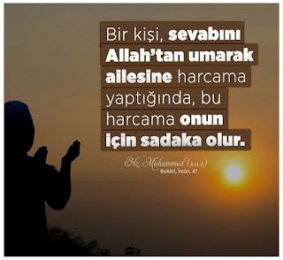 """""""Bir kişi, sevabını Allah'tan umarak ailesine harcama yaptığında, bu harcama onun için sadaka olur."""" Hz. Muhammed (sas)"""