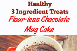 Healthy 3 Ingredient Treats - Flour-less Chocolate Mug Cake