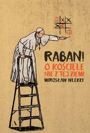 http://lubimyczytac.pl/ksiazka/4888554/raban-o-kosciele-nie-z-tej-ziemi