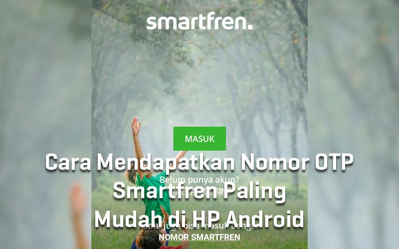 cara-mendapatkan-nomor-otp-smartfren-paling-lengkap-di-hp-android