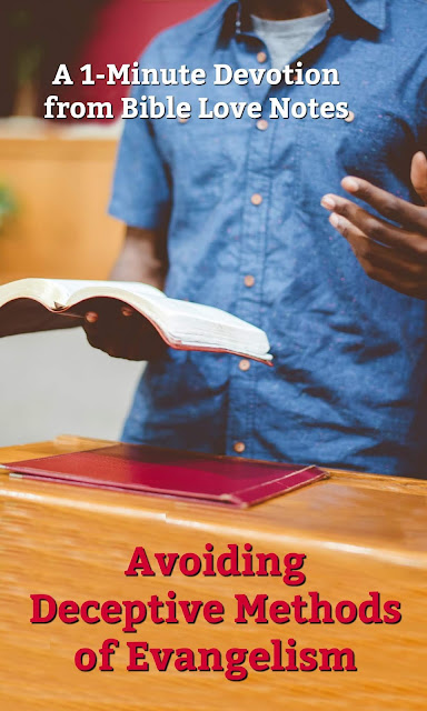This 1-minute devotion gives us some recommendations for avoiding deceptive methods of evangelism. #BibleLoveNotes #Bible