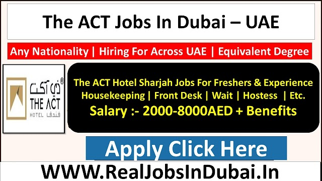 The ACT Hotel Jobs In Dubai - UAE 2021