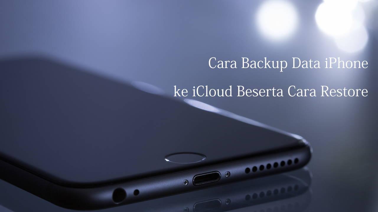 Cara Backup Data iPhone ke iCloud Beserta Cara Restore