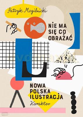 """O książce """"Nie maco się obrażać. Nowa polska ilustracja"""" Patryka Mogilnickiego"""